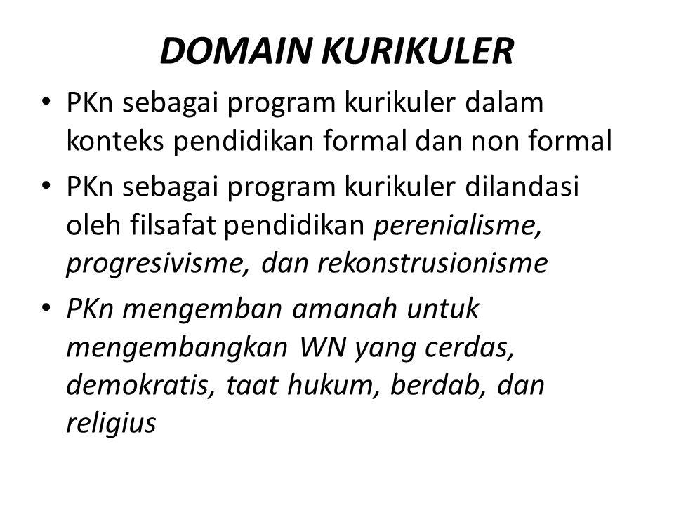 DOMAIN KURIKULER PKn sebagai program kurikuler dalam konteks pendidikan formal dan non formal PKn sebagai program kurikuler dilandasi oleh filsafat pe
