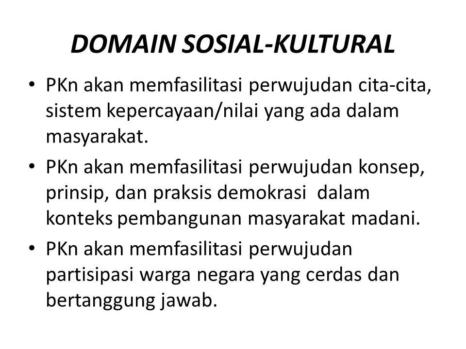 DOMAIN SOSIAL-KULTURAL PKn akan memfasilitasi perwujudan cita-cita, sistem kepercayaan/nilai yang ada dalam masyarakat. PKn akan memfasilitasi perwuju