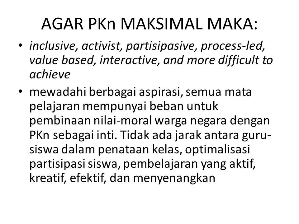 AGAR PKn MAKSIMAL MAKA: inclusive, activist, partisipasive, process-led, value based, interactive, and more difficult to achieve mewadahi berbagai asp