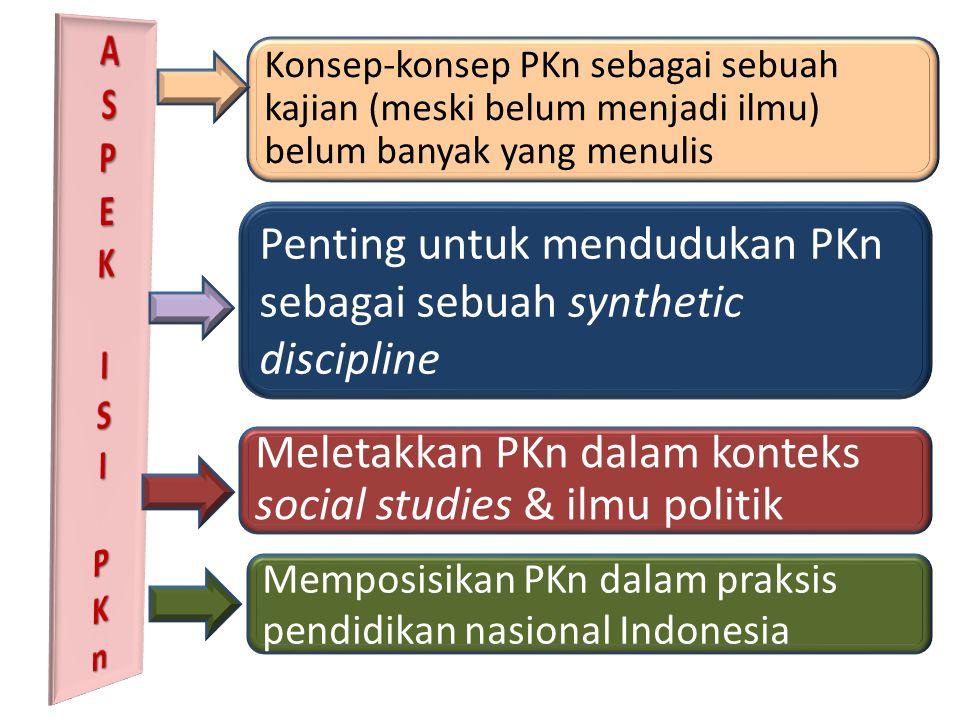 Konsep-konsep PKn sebagai sebuah kajian (meski belum menjadi ilmu) belum banyak yang menulis Penting untuk mendudukan PKn sebagai sebuah synthetic discipline Meletakkan PKn dalam konteks social studies & ilmu politik Memposisikan PKn dalam praksis pendidikan nasional Indonesia