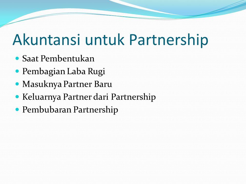 Akuntansi untuk Partnership Saat Pembentukan Pembagian Laba Rugi Masuknya Partner Baru Keluarnya Partner dari Partnership Pembubaran Partnership