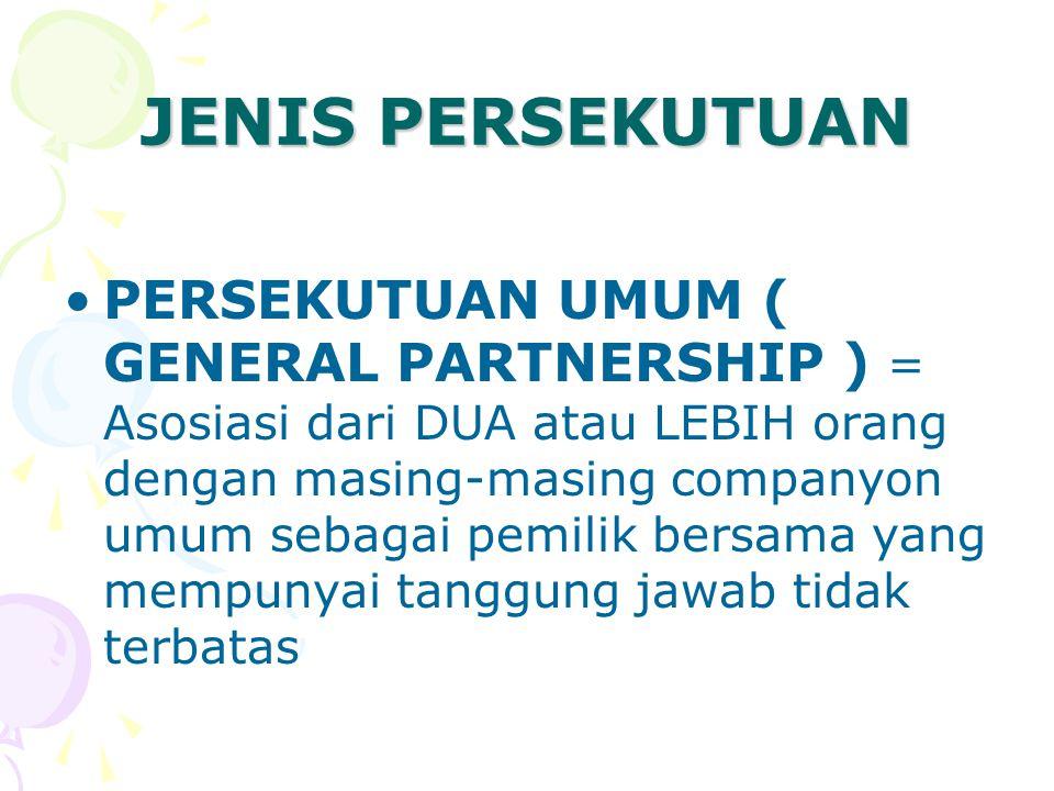 JENIS PERSEKUTUAN PERSEKUTUAN UMUM ( GENERAL PARTNERSHIP ) = Asosiasi dari DUA atau LEBIH orang dengan masing-masing companyon umum sebagai pemilik be