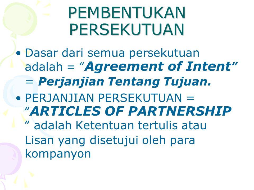 """PEMBENTUKAN PERSEKUTUAN Dasar dari semua persekutuan adalah = """" Agreement of Intent """" = Perjanjian Tentang Tujuan. PERJANJIAN PERSEKUTUAN = """" ARTICLES"""