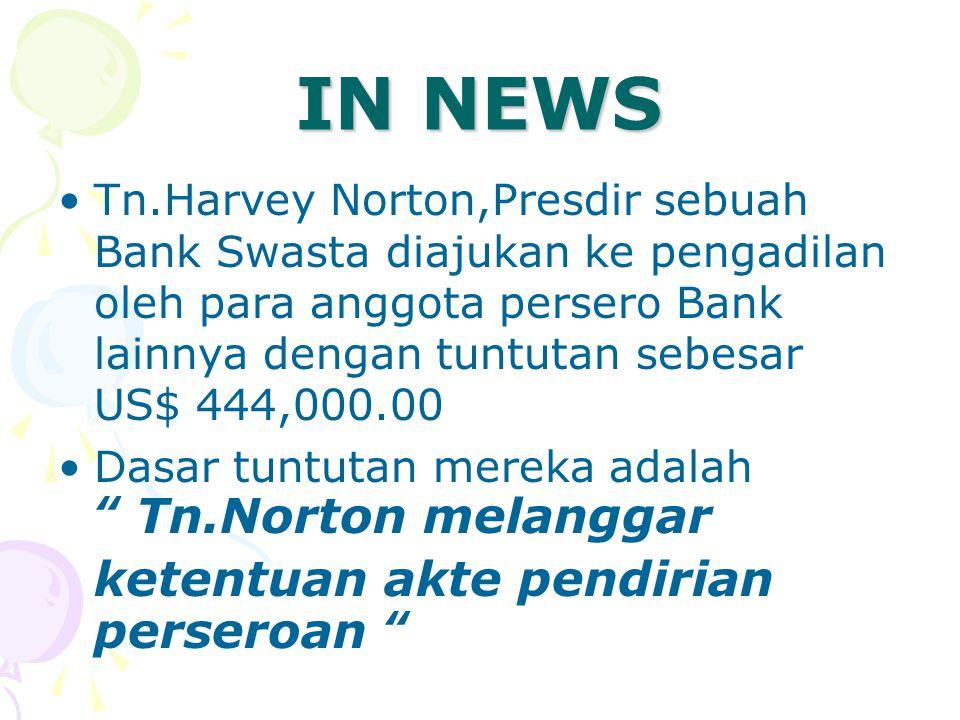 IN NEWS Tn.Harvey Norton,Presdir sebuah Bank Swasta diajukan ke pengadilan oleh para anggota persero Bank lainnya dengan tuntutan sebesar US$ 444,000.