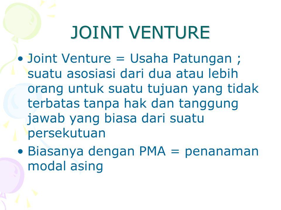 JOINT VENTURE Joint Venture = Usaha Patungan ; suatu asosiasi dari dua atau lebih orang untuk suatu tujuan yang tidak terbatas tanpa hak dan tanggung