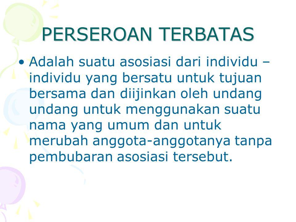 PERSEROAN TERBATAS Adalah suatu asosiasi dari individu – individu yang bersatu untuk tujuan bersama dan diijinkan oleh undang undang untuk menggunakan