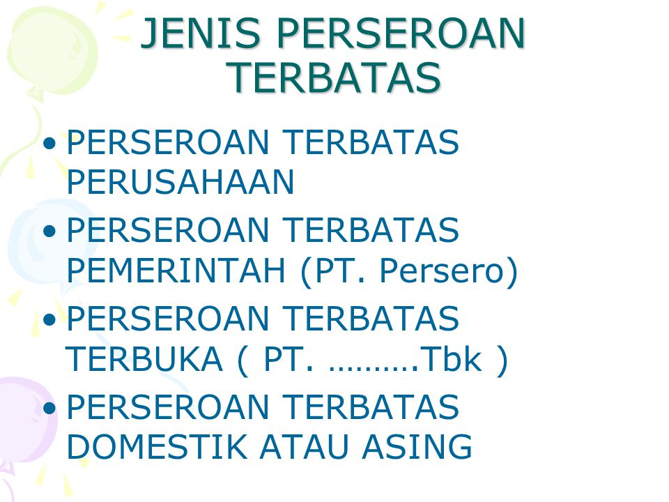 JENIS PERSEROAN TERBATAS PERSEROAN TERBATAS PERUSAHAAN PERSEROAN TERBATAS PEMERINTAH (PT. Persero) PERSEROAN TERBATAS TERBUKA ( PT. ……….Tbk ) PERSEROA