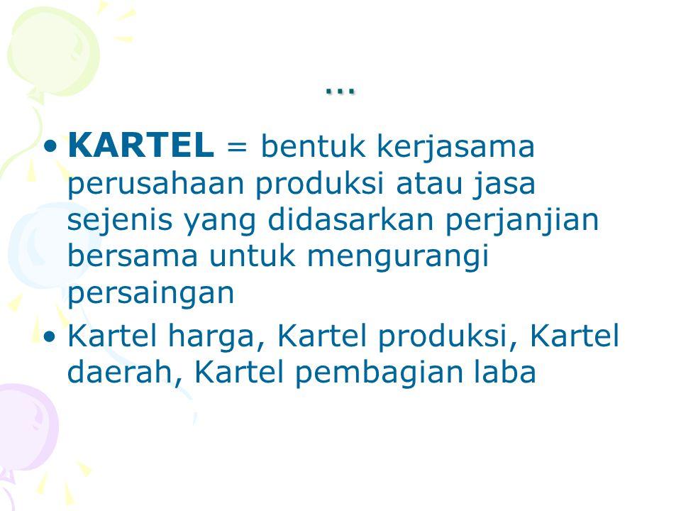 … KARTEL = bentuk kerjasama perusahaan produksi atau jasa sejenis yang didasarkan perjanjian bersama untuk mengurangi persaingan Kartel harga, Kartel