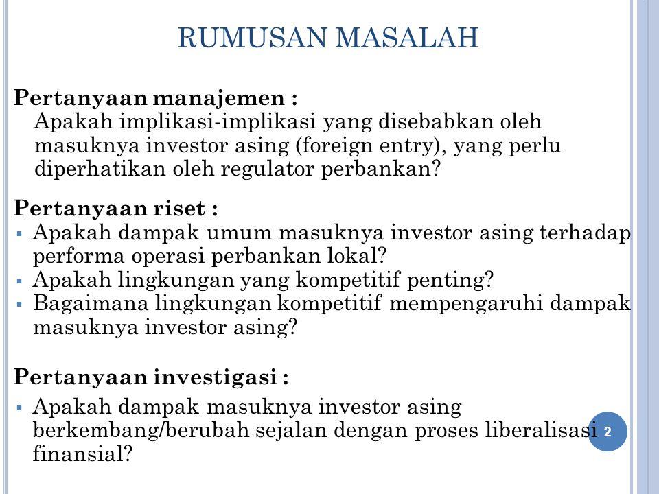 RUMUSAN MASALAH Pertanyaan manajemen : Apakah implikasi-implikasi yang disebabkan oleh masuknya investor asing (foreign entry), yang perlu diperhatika
