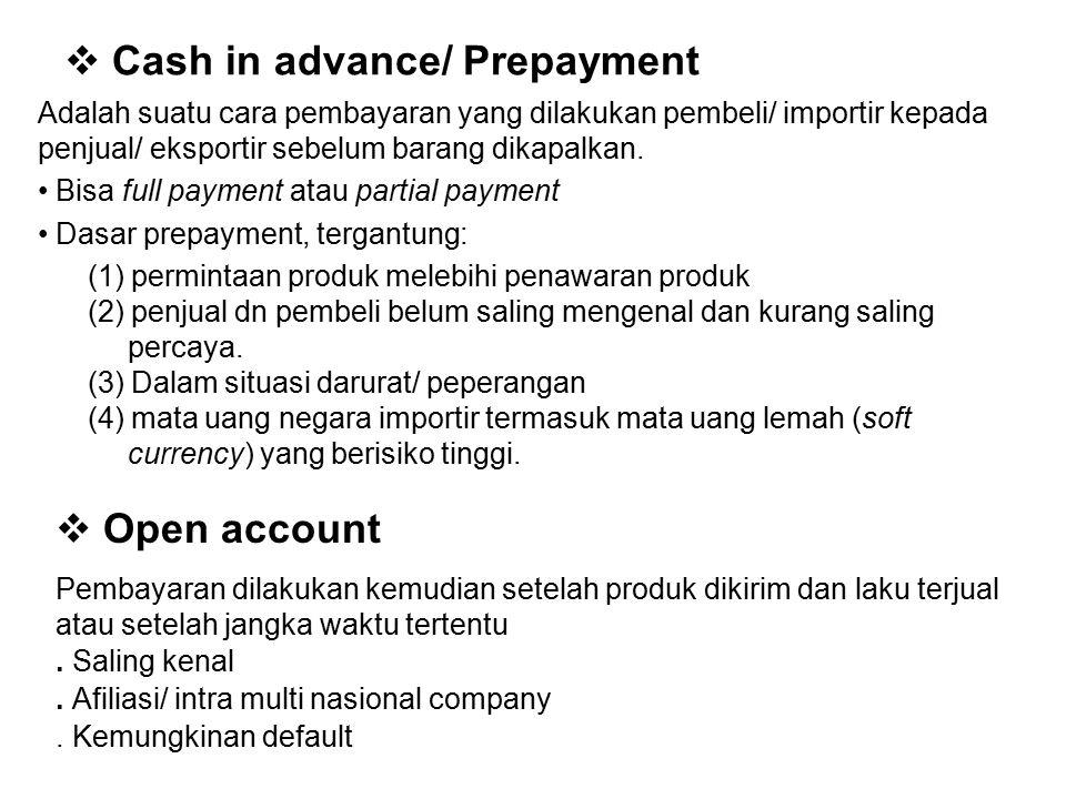  Cash in advance/ Prepayment Adalah suatu cara pembayaran yang dilakukan pembeli/ importir kepada penjual/ eksportir sebelum barang dikapalkan.