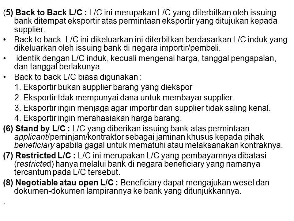 (5) Back to Back L/C : L/C ini merupakan L/C yang diterbitkan oleh issuing bank ditempat eksportir atas permintaan eksportir yang ditujukan kepada supplier.