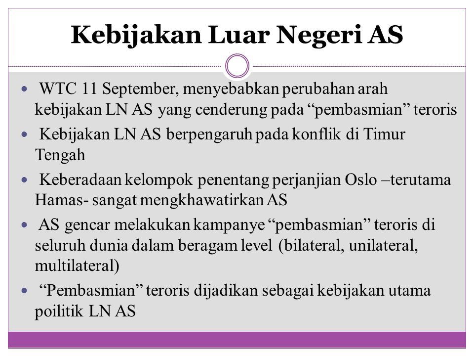 "Kebijakan Luar Negeri AS WTC 11 September, menyebabkan perubahan arah kebijakan LN AS yang cenderung pada ""pembasmian"" teroris Kebijakan LN AS berpeng"