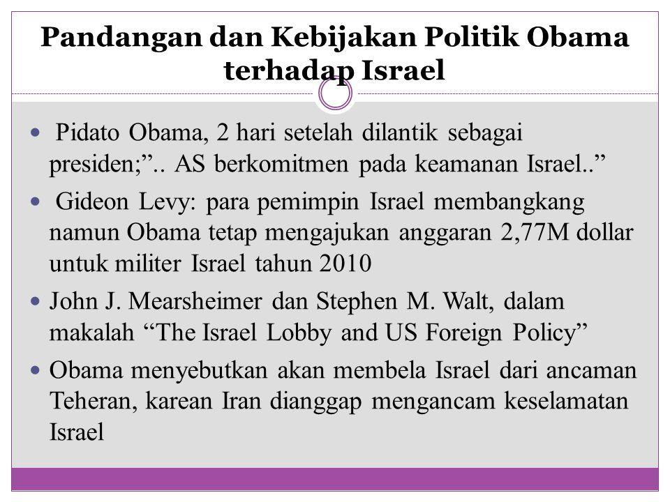 """Pandangan dan Kebijakan Politik Obama terhadap Israel Pidato Obama, 2 hari setelah dilantik sebagai presiden;"""".. AS berkomitmen pada keamanan Israel.."""