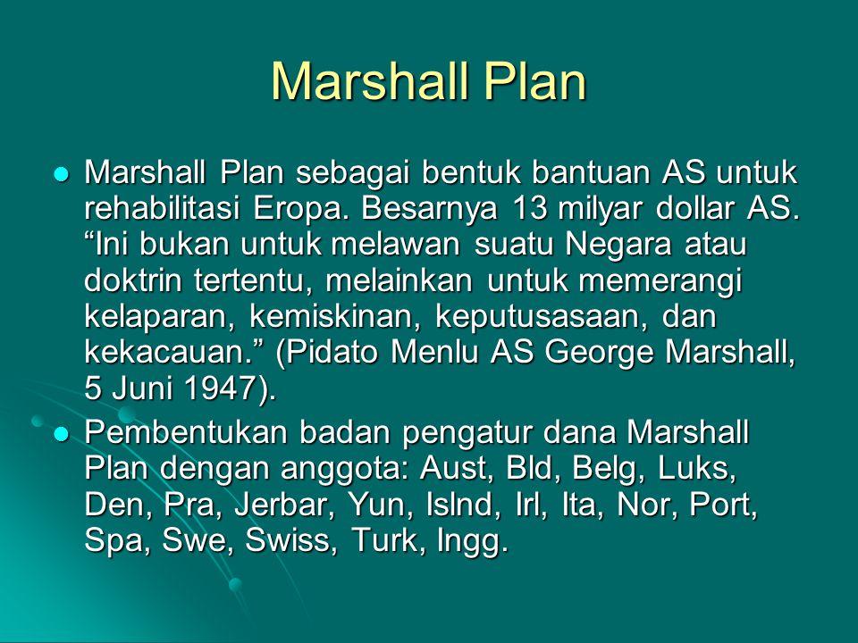 "Marshall Plan Marshall Plan sebagai bentuk bantuan AS untuk rehabilitasi Eropa. Besarnya 13 milyar dollar AS. ""Ini bukan untuk melawan suatu Negara at"