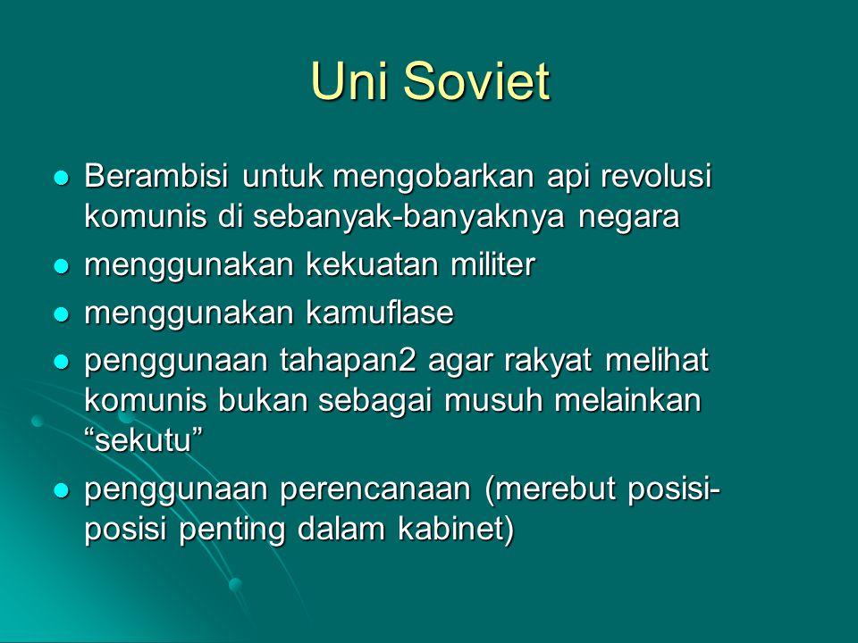 Uni Soviet Berambisi untuk mengobarkan api revolusi komunis di sebanyak-banyaknya negara Berambisi untuk mengobarkan api revolusi komunis di sebanyak-