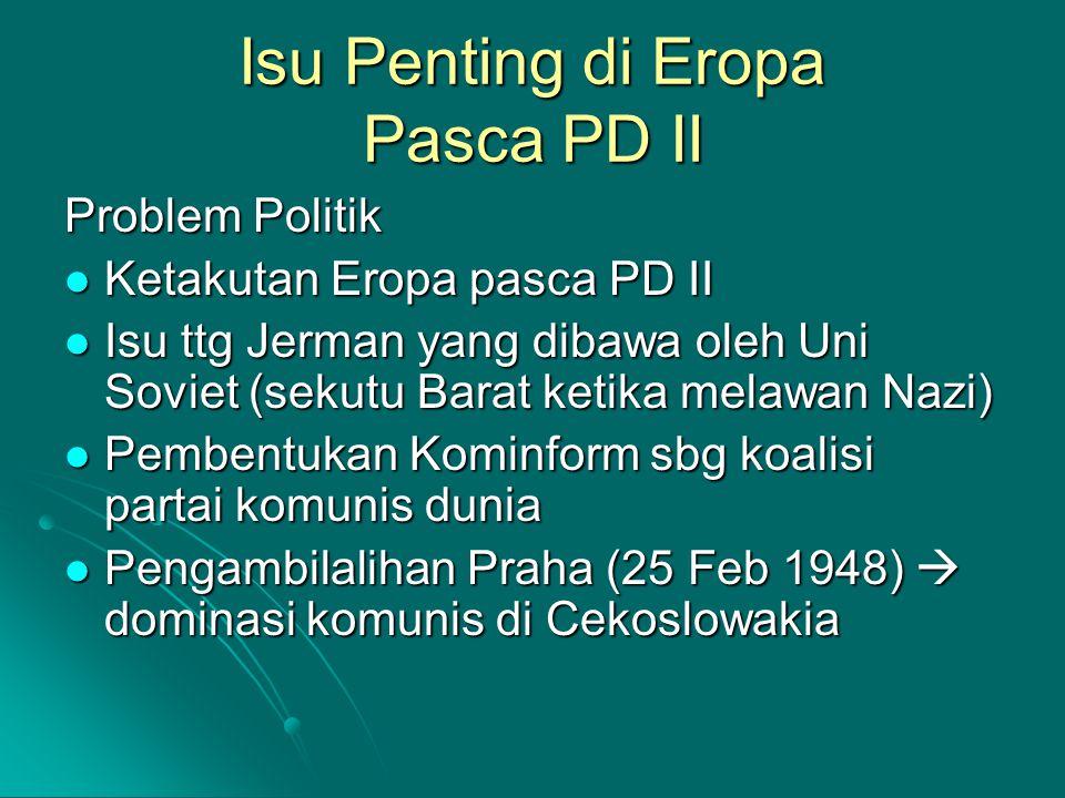 Isu Penting di Eropa Pasca PD II Problem Politik Ketakutan Eropa pasca PD II Ketakutan Eropa pasca PD II Isu ttg Jerman yang dibawa oleh Uni Soviet (s