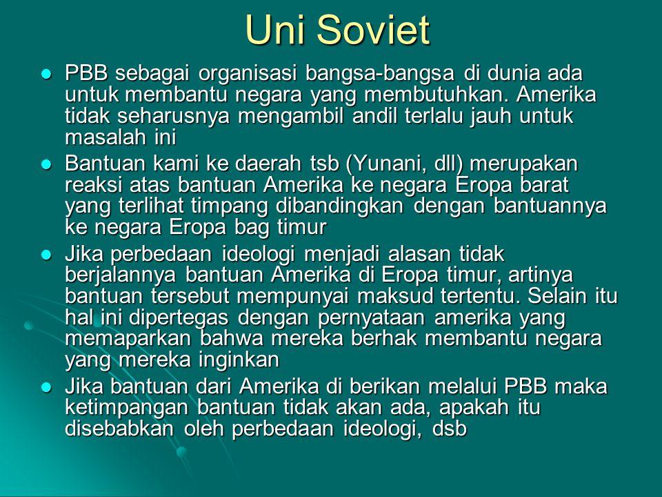Uni Soviet PBB sebagai organisasi bangsa-bangsa di dunia ada untuk membantu negara yang membutuhkan. Amerika tidak seharusnya mengambil andil terlalu