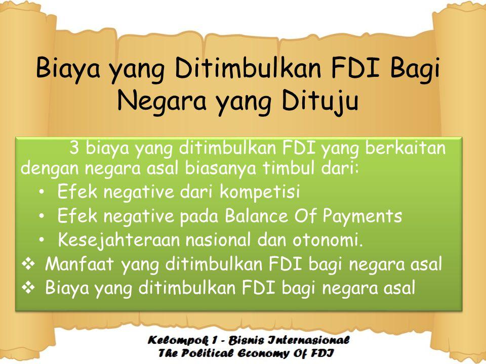 Biaya yang Ditimbulkan FDI Bagi Negara yang Dituju 3 biaya yang ditimbulkan FDI yang berkaitan dengan negara asal biasanya timbul dari: Efek negative