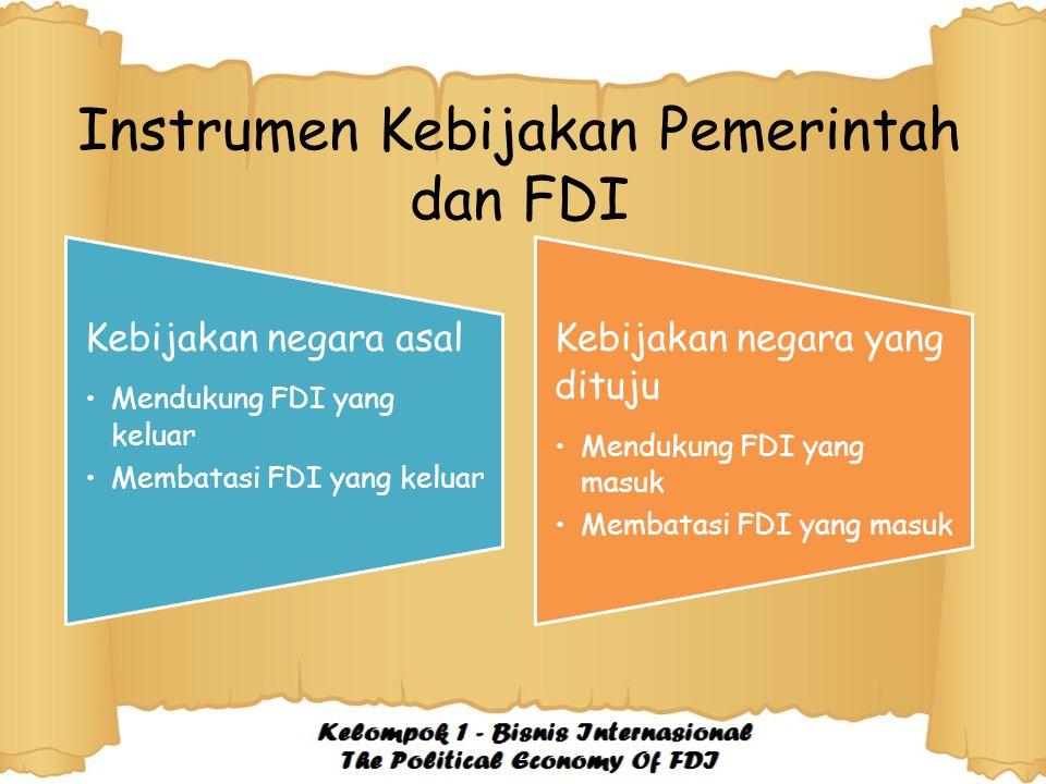 Instrumen Kebijakan Pemerintah dan FDI Kebijakan negara asal Mendukung FDI yang keluar Membatasi FDI yang keluar Kebijakan negara yang dituju Mendukun