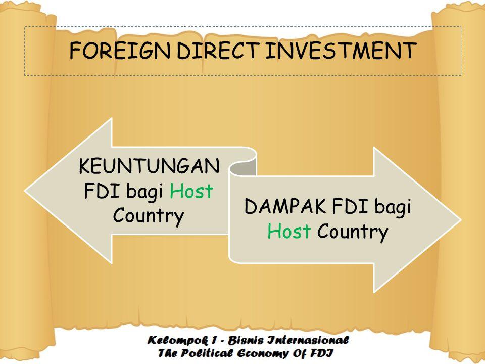 FOREIGN DIRECT INVESTMENT KEUNTUNGAN FDI bagi Host Country DAMPAK FDI bagi Host Country