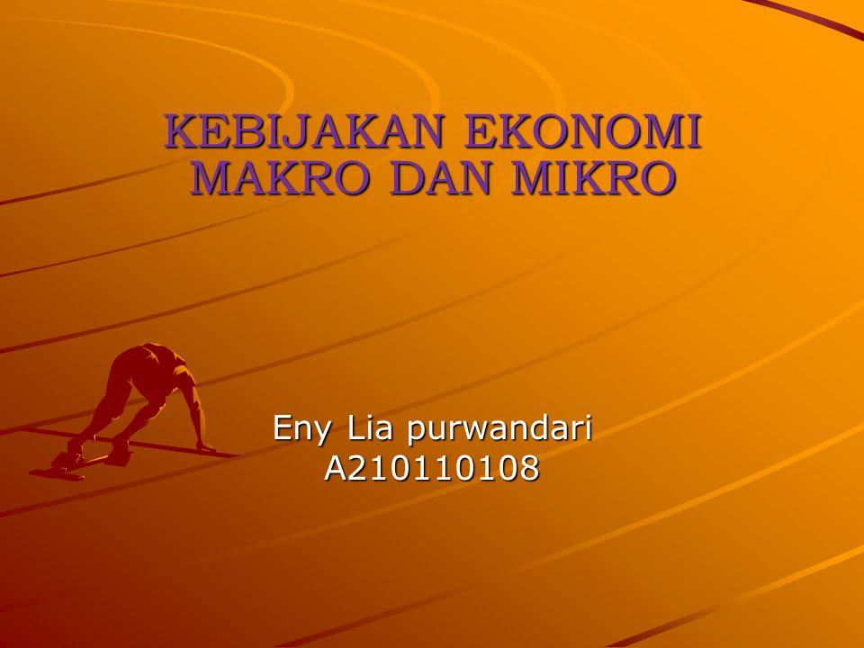KEBIJAKAN EKONOMI MAKRO DAN MIKRO Eny Lia purwandari A210110108