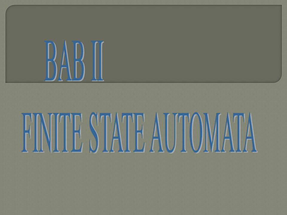  Finite State Automata/Otomata berhingga state (FSA), bukan suatu mesin fisik, tetapi suatu model matematika dari suatu sistem yang menerima input dan output diskrit.