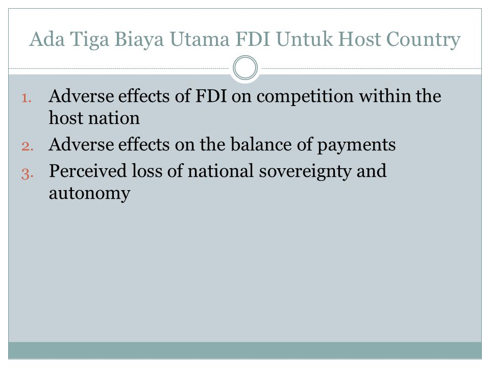 Ada Tiga Biaya Utama FDI Untuk Host Country 1. Adverse effects of FDI on competition within the host nation 2. Adverse effects on the balance of payme