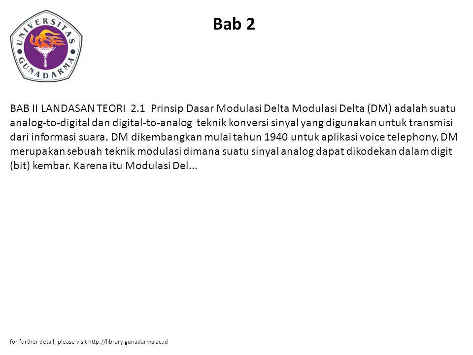 Bab 2 BAB II LANDASAN TEORI 2.1 Prinsip Dasar Modulasi Delta Modulasi Delta (DM) adalah suatu analog-to-digital dan digital-to-analog teknik konversi