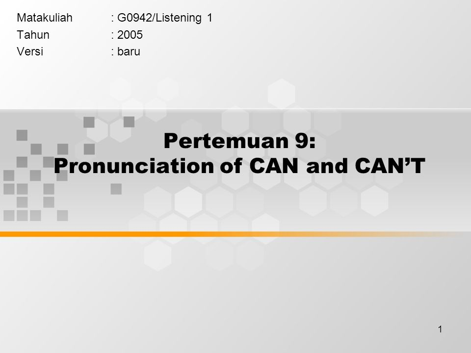 1 Pertemuan 9: Pronunciation of CAN and CAN'T Matakuliah: G0942/Listening 1 Tahun: 2005 Versi: baru