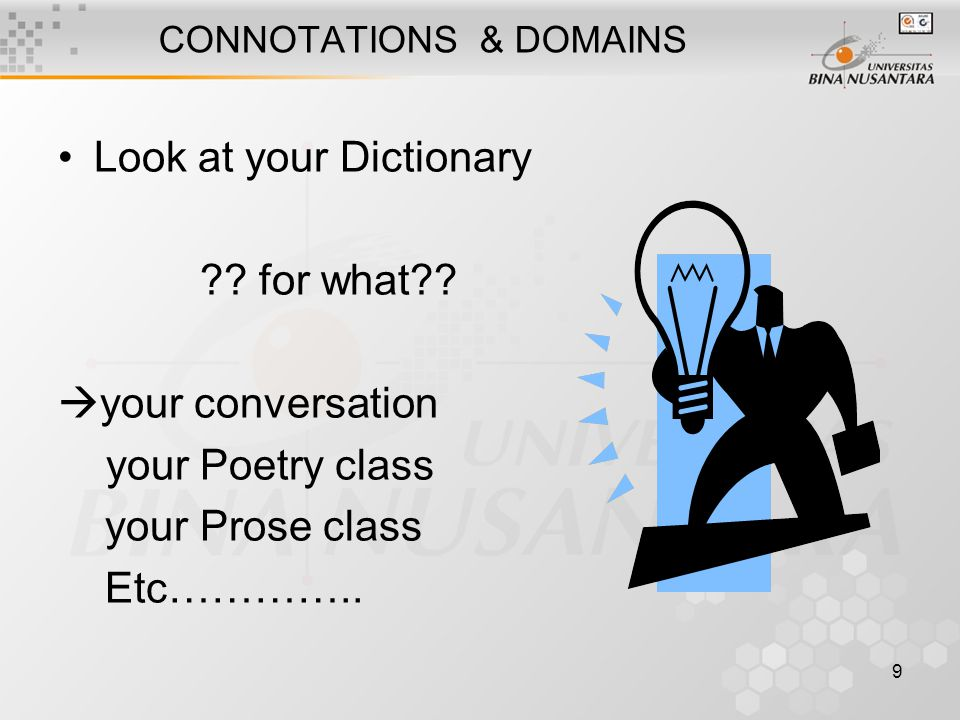 9 CONNOTATIONS & DOMAINS Look at your Dictionary ?.