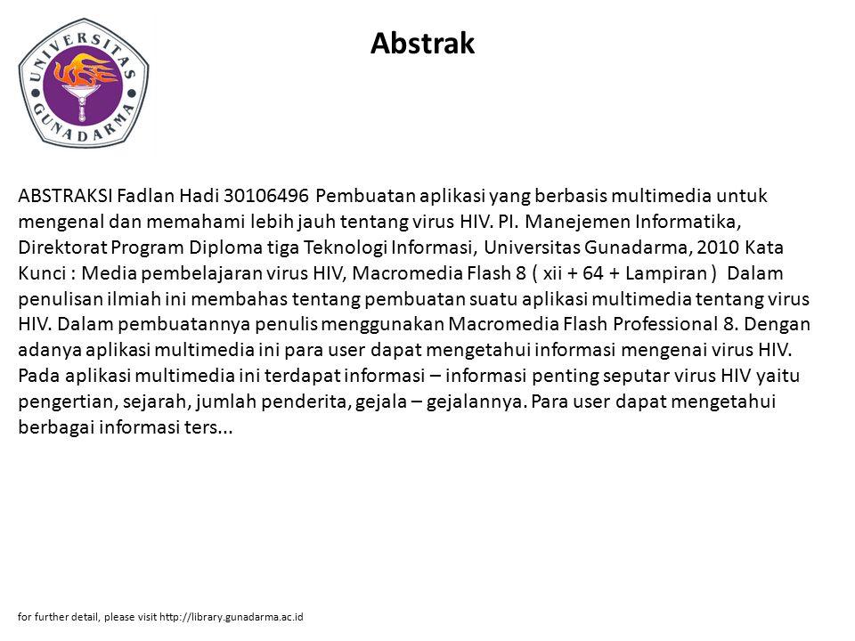 Abstrak ABSTRAKSI Fadlan Hadi 30106496 Pembuatan aplikasi yang berbasis multimedia untuk mengenal dan memahami lebih jauh tentang virus HIV.