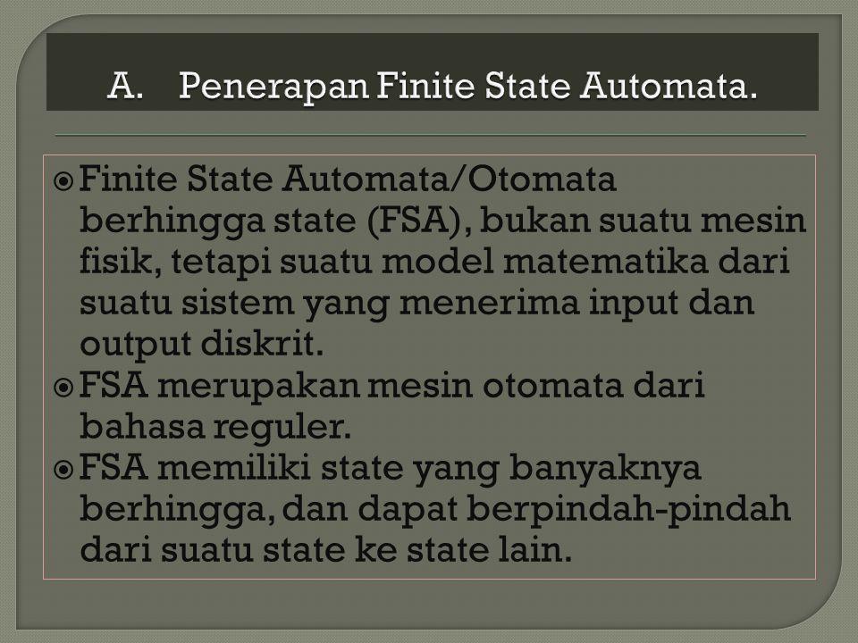 Finite State Automata/Otomata berhingga state (FSA), bukan suatu mesin fisik, tetapi suatu model matematika dari suatu sistem yang menerima input da