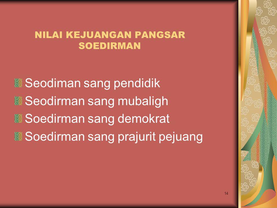 14 NILAI KEJUANGAN PANGSAR SOEDIRMAN Seodiman sang pendidik Seodirman sang mubaligh Soedirman sang demokrat Soedirman sang prajurit pejuang