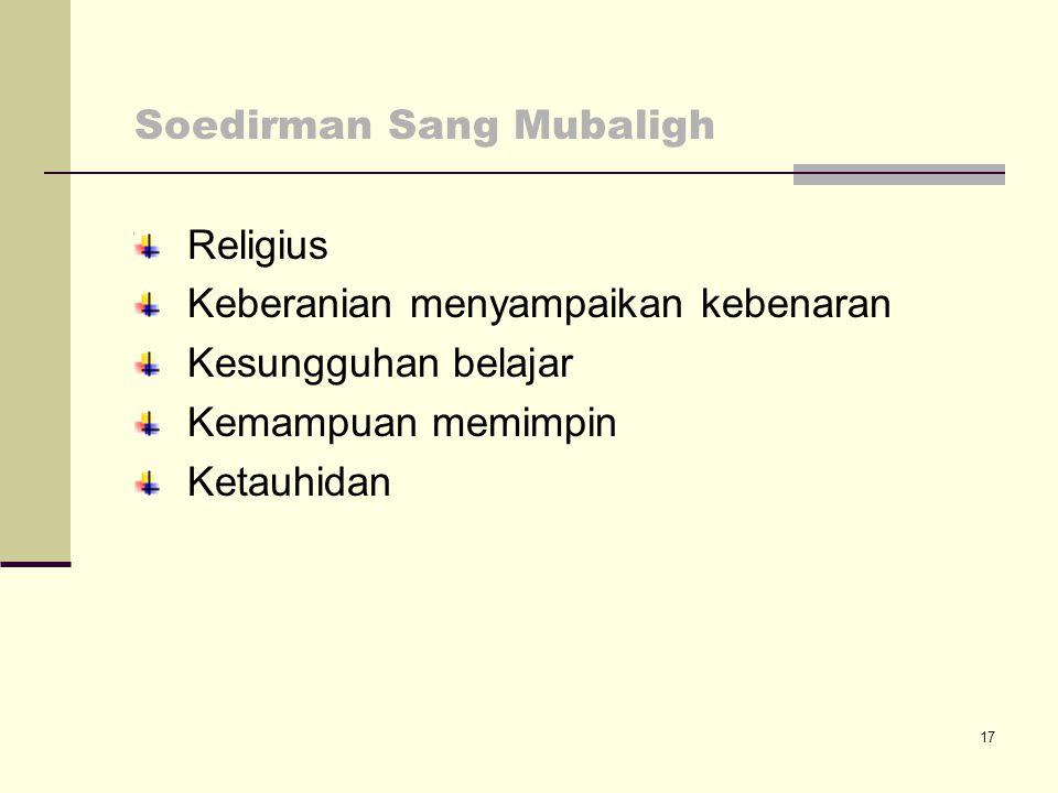 17 Soedirman Sang Mubaligh Religius Keberanian menyampaikan kebenaran Kesungguhan belajar Kemampuan memimpin Ketauhidan