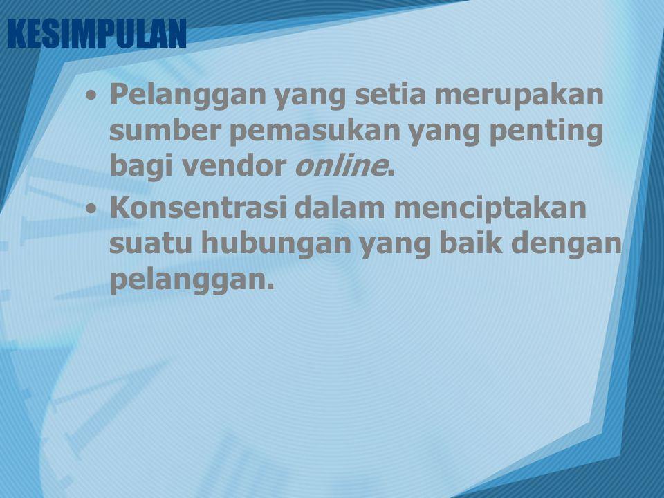 KESIMPULAN Pelanggan yang setia merupakan sumber pemasukan yang penting bagi vendor online.