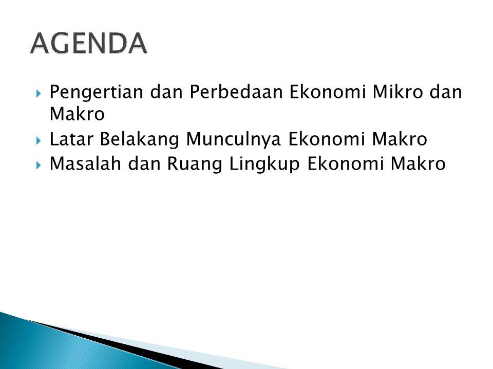  Pengertian dan Perbedaan Ekonomi Mikro dan Makro  Latar Belakang Munculnya Ekonomi Makro  Masalah dan Ruang Lingkup Ekonomi Makro
