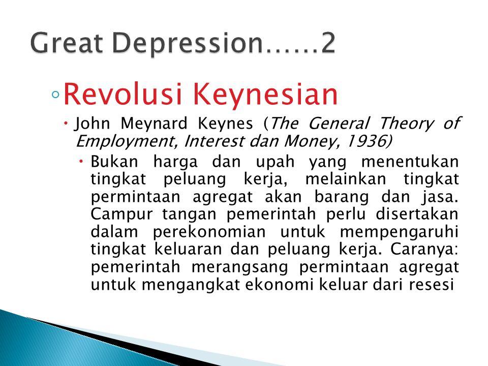 ◦ Revolusi Keynesian  John Meynard Keynes (The General Theory of Employment, Interest dan Money, 1936)  Bukan harga dan upah yang menentukan tingkat