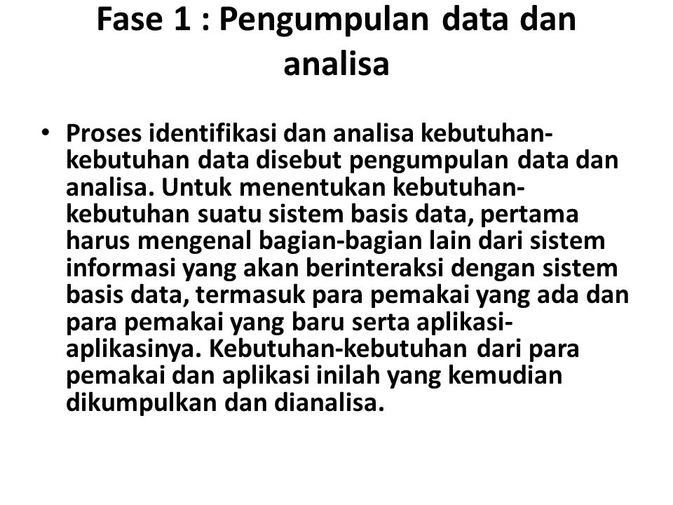 Fase 1 : Pengumpulan data dan analisa Proses identifikasi dan analisa kebutuhan- kebutuhan data disebut pengumpulan data dan analisa. Untuk menentukan