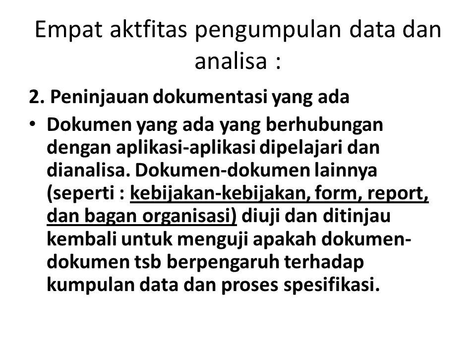 Empat aktfitas pengumpulan data dan analisa : 2. Peninjauan dokumentasi yang ada Dokumen yang ada yang berhubungan dengan aplikasi-aplikasi dipelajari