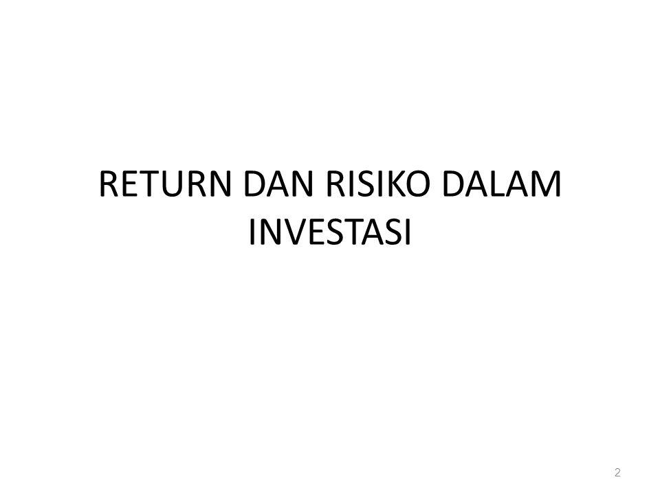 Return (Imbal hasil) investasi Expected return (Return ekspetasi)  return yg diharapkan akan didapat o/ investor di masa depan Actual return/ Realized return (Return aktual)  return yg sesungguhnya terjadi/ didapatkan o/ investor 3