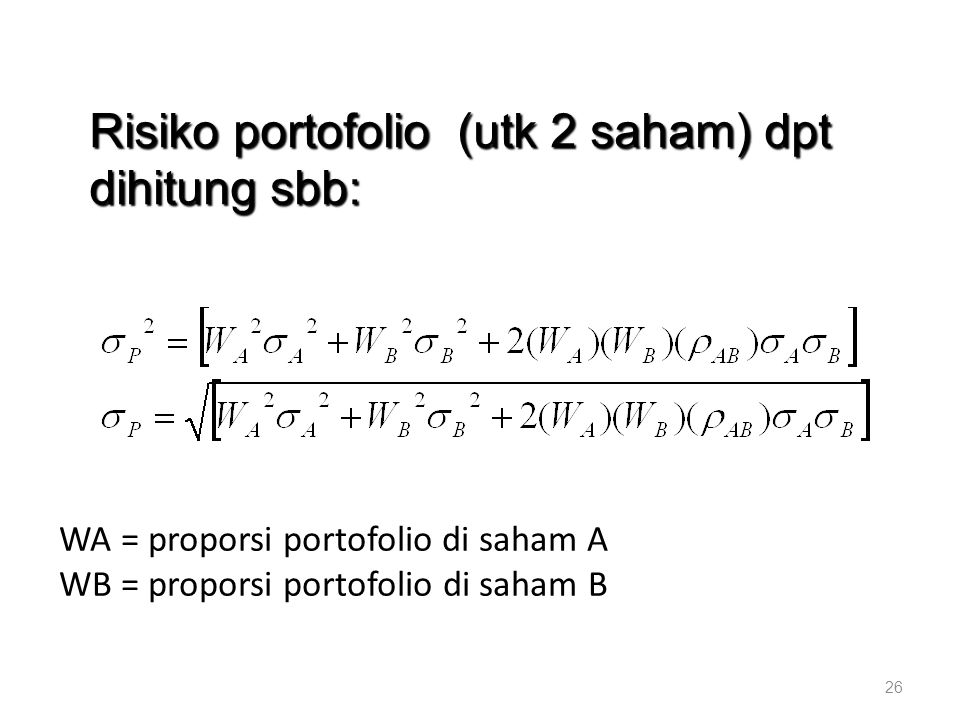 WA = proporsi portofolio di saham A WB = proporsi portofolio di saham B 26 Risiko portofolio (utk 2 saham) dpt dihitung sbb: