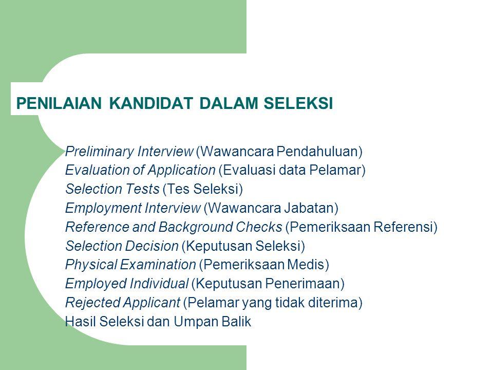 Preliminary Interview (Wawancara Pendahuluan) Evaluation of Application (Evaluasi data Pelamar) Selection Tests (Tes Seleksi) Employment Interview (Wa