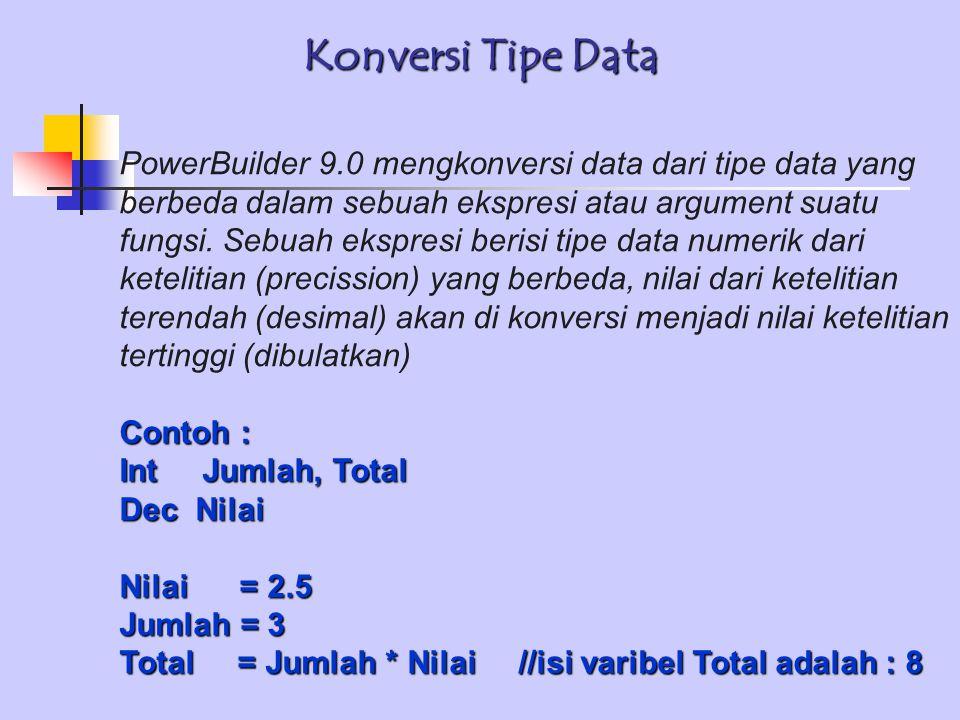 PowerBuilder 9.0 mengkonversi data dari tipe data yang berbeda dalam sebuah ekspresi atau argument suatu fungsi.