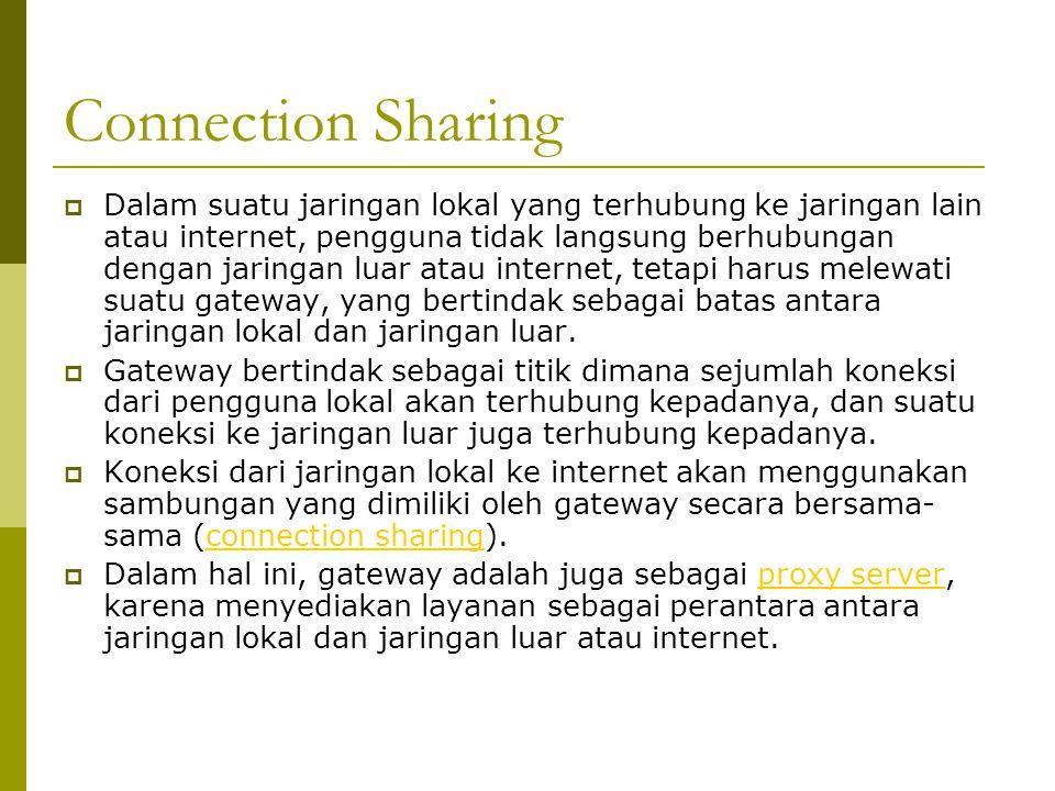 Connection Sharing  Dalam suatu jaringan lokal yang terhubung ke jaringan lain atau internet, pengguna tidak langsung berhubungan dengan jaringan lua