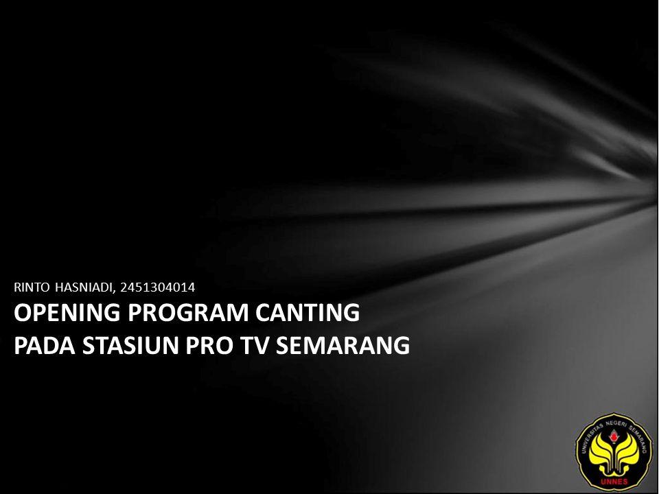 RINTO HASNIADI, 2451304014 OPENING PROGRAM CANTING PADA STASIUN PRO TV SEMARANG