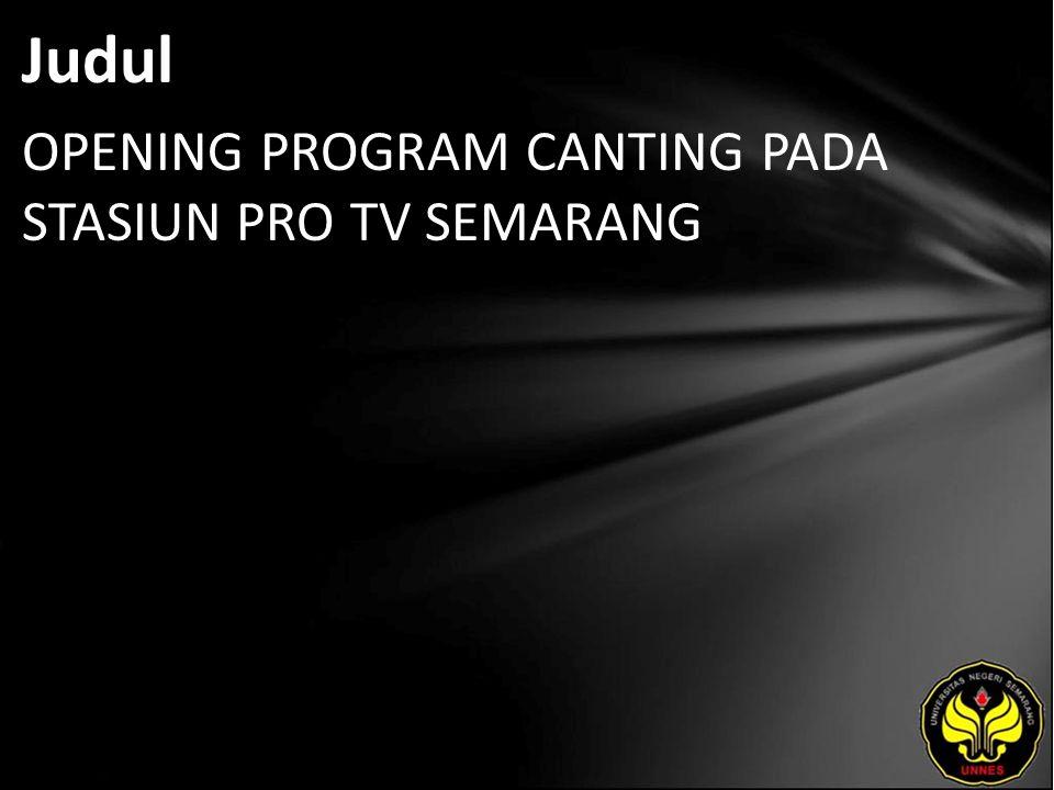 Judul OPENING PROGRAM CANTING PADA STASIUN PRO TV SEMARANG