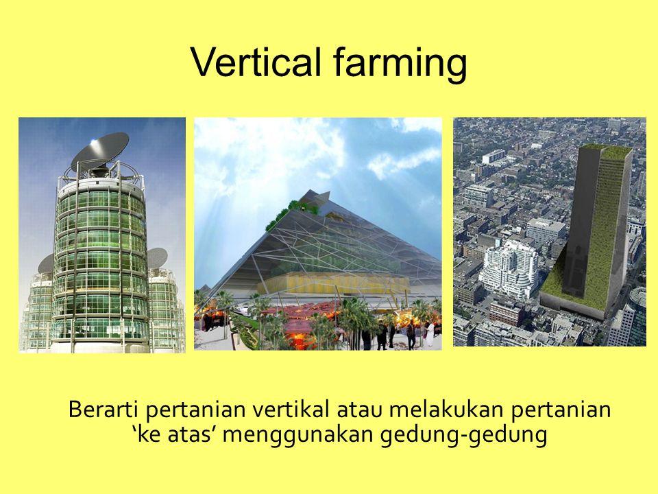 Vertical farming Berarti pertanian vertikal atau melakukan pertanian 'ke atas' menggunakan gedung-gedung