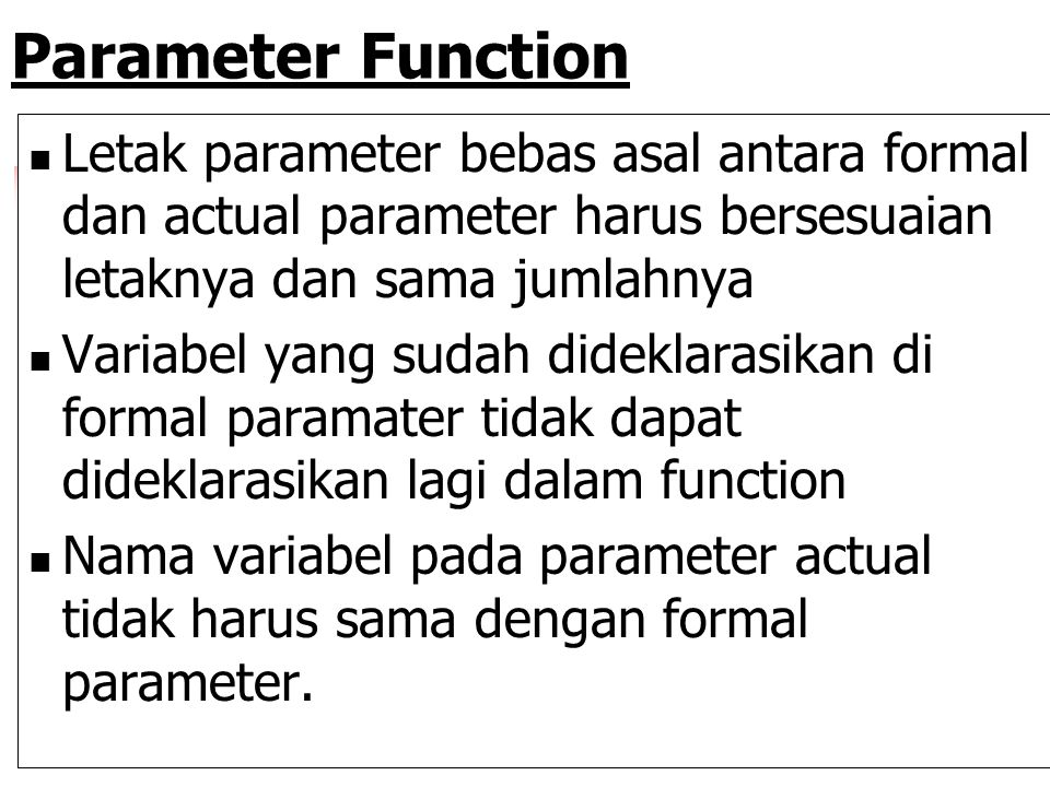 2 Macam Parameter Function Actual Parameter Parameter yang ditulis dalam tanda kurung setelah NamaFunction yang digunakan sebagai pemanggil function.