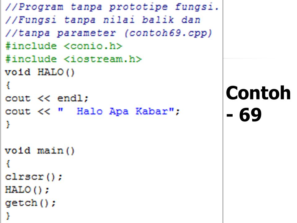 Definisi Fungsi Setiap fungsi yang dipanggil dalam program harus didefinisikan terlebih dulu Kalau definisi fungsi diletakkan sebelum fungsi main(), m
