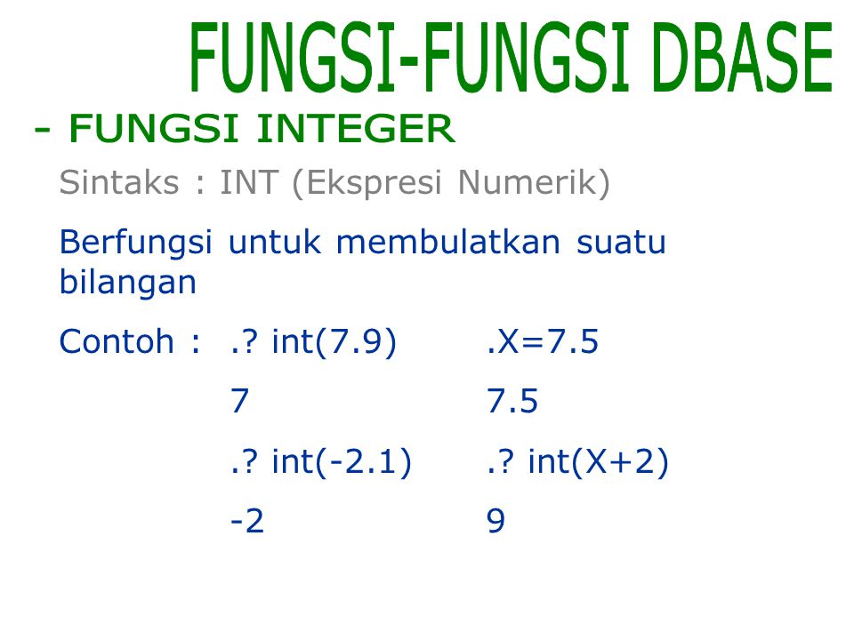Sintaks : INT (Ekspresi Numerik) Berfungsi untuk membulatkan suatu bilangan Contoh :..